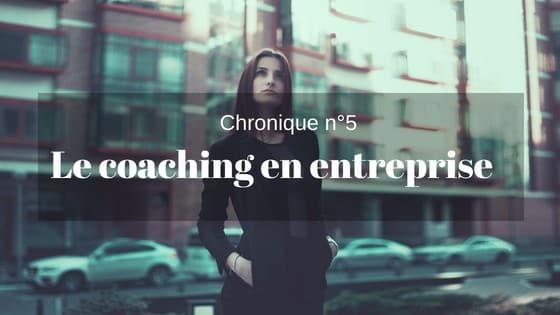 Chronique n°5 : Le coaching en entreprise
